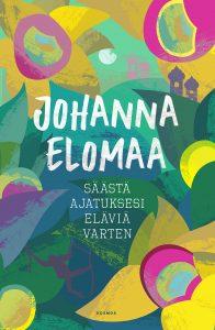 Johanna Elomaa: Säästä ajatuksesi eläviä varten