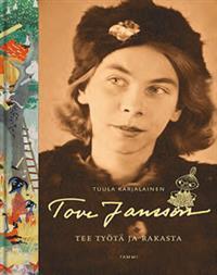 Tuula Karjalainen: Tove Jansson - Tee työtä ja rakasta