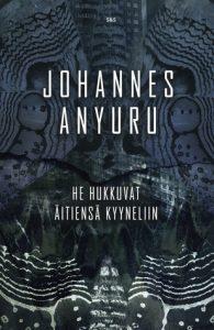 Johannes Anyuru: He hukkuvat äitiensä kyyneliin