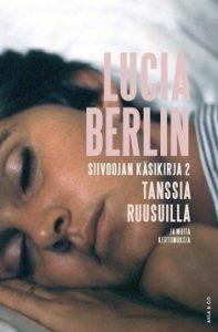 Lucia Berlin: Siivoojan käsikirja 2 - Tanssia ruusuilla ja muita kertomuksia