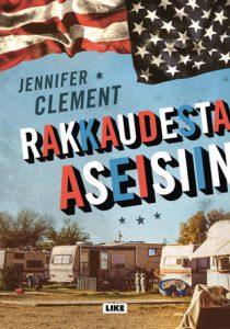 Jennifer Clement: Rakkaudesta aseisiin