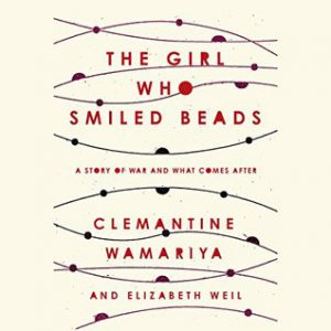 Clemantine Wamariya & Elizabeth Weil: The Girl Who Smiled Beads