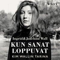 Ingrid & Joachim Wall: Kun sanat loppuvat: Kim Wallin tarina